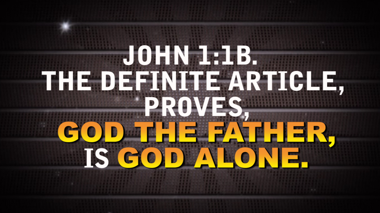 JOHN 1:1B. THE DEFINITE ARTICLE PROVES GOD IS GOD ALONE.