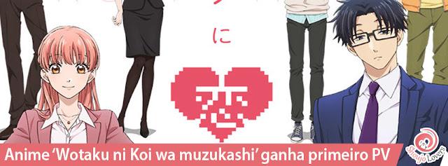 Anime 'Wotaku ni Koi wa muzukashi' ganha primeiro trailer