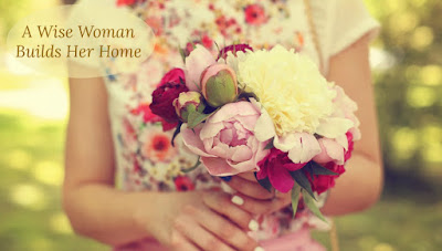 A Wise Woman Builds Her Home