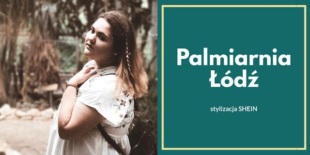 Palmiarnia Łódź czyli stylizacja SHEIN