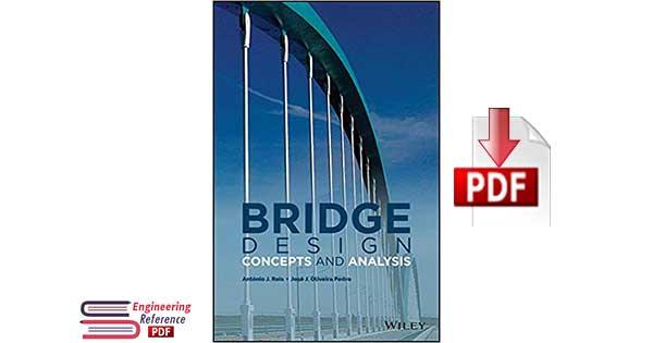 Bridge Design Concepts and Analysis 1st Edition by António J. Reis , José J. Oliveira Pedro