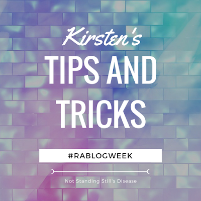 "colorful tiled background with white text: ""Kirsten's Tips and Tricks"" - black text on a white rectangle: ""#RABlogWeek"" - white line - white text: ""Not Standing Still's Disease"""