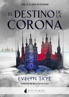 Libro - EL DESTINO DE LA CORONA (El Juego de la Corona #2). Evelyn Skye (Nocturna - 4 Diciembre 2018) LITERATURA JUVENIL FANTASIA portada español españa
