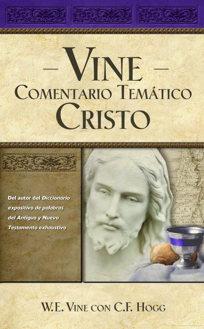 W.E. Vine Con C.F.Hogg-Vine-Comentario Temático:Cristo-