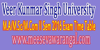 Veer Kunmar Singh University M.A/M.Sc/M.Com II Sem 2016 Exam Time Table