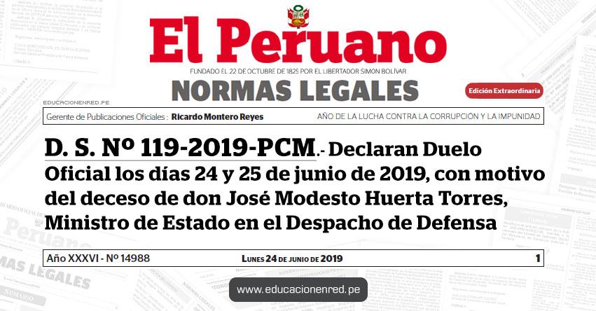 D. S. Nº 119-2019-PCM - Declaran Duelo Oficial los días 24 y 25 de junio de 2019, con motivo del deceso de don José Modesto Huerta Torres, Ministro de Estado en el Despacho de Defensa