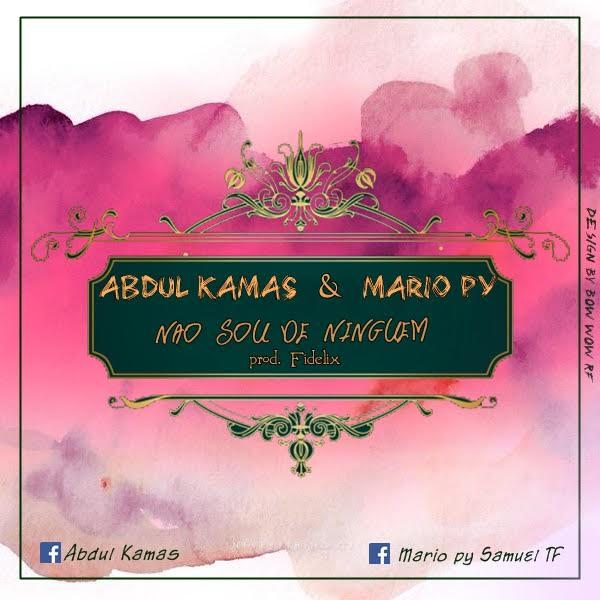 Abdul Kamas Feat. Mario Py - Não Sou de Ninguém
