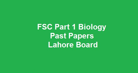 FSC Part 1 Biology Past Papers BISE Lahore Board Download All Past Years