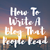 How To Write A Blog That People Read