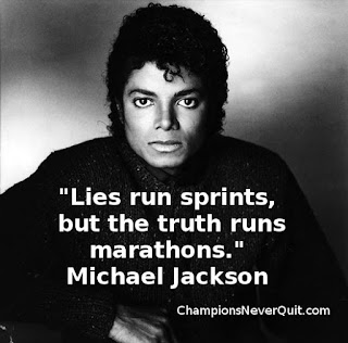 Champions Never Quit - Tim McGaffin - Michael Jackson - Lies run sprints, truth runs marathons.