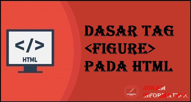 Dasar Atribut Tagging <figure> Pada Bahasa Pemrograman HTML - JOKAM INFORMATIKA
