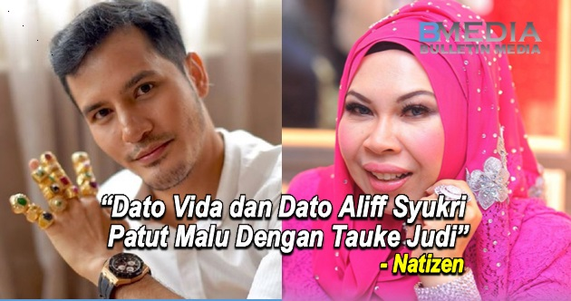 'Dato Vida dan Dato Aliff Syukri Patut Malu Dengan Tauke Judi' - Natizen
