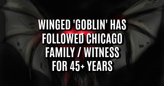 Winged 'Goblin' Has Followed Chicago Family / Witness For 45+ Years