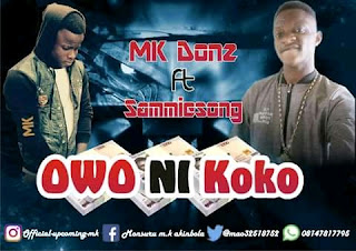 MUSIC: M.K Donz Ft Sammie Song - Owo Ni Koko