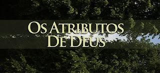 """OS ATRIBUTOS DE DEUS"""""""