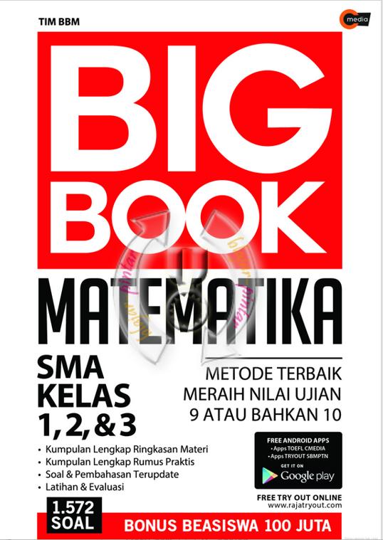 Big Book Matematika SMA Kelas 1, 2 dan 3  Metode Terbaik Meraih Nilai Ujian 9 atau bahkan 10