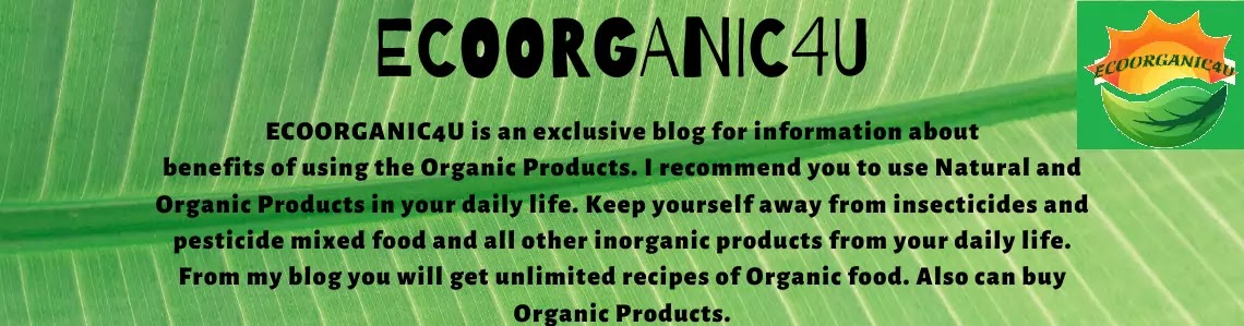 ECOORGANIC4U is an exclusive blog for Natural Health and Food