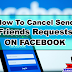 How To Cancel All Send Friends Requests On Facebook at Once