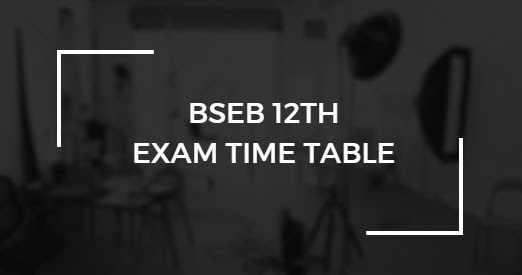 BSEB 12th Exam Time Table 2018 – Bihar 12th Exam Routine (Released)