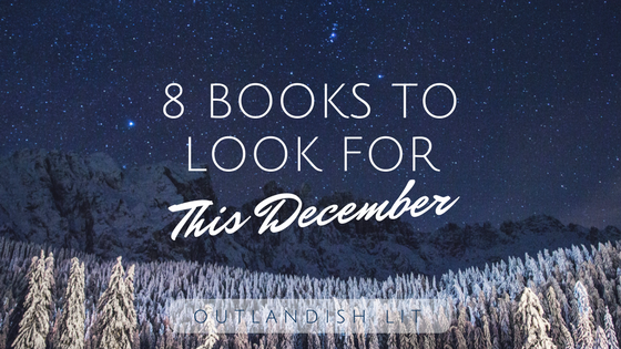 8 Books To Look For This December :: Outlandish Lit