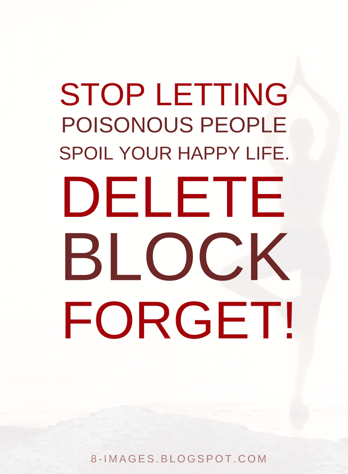 Happy Life Quotes Quotes Stop letting poisonous people spoil your happy life. Block  Happy Life Quotes