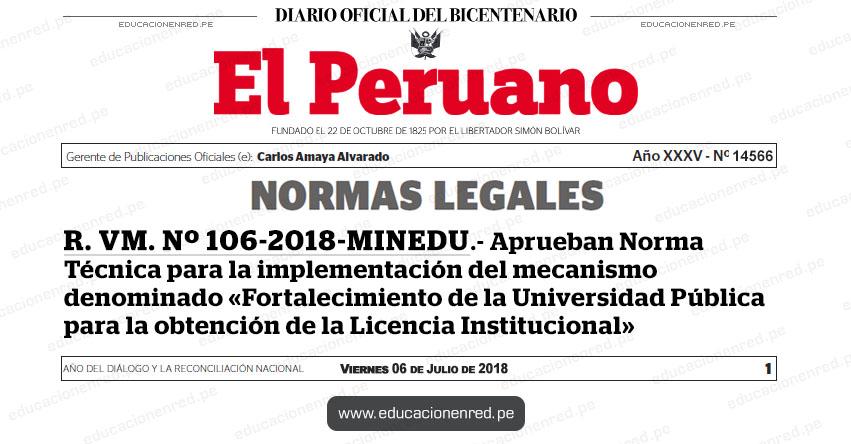R. VM. Nº 106-2018-MINEDU - Aprueban Norma Técnica para la implementación del mecanismo denominado «Fortalecimiento de la Universidad Pública para la obtención de la Licencia Institucional» www.minedu.gob.pe