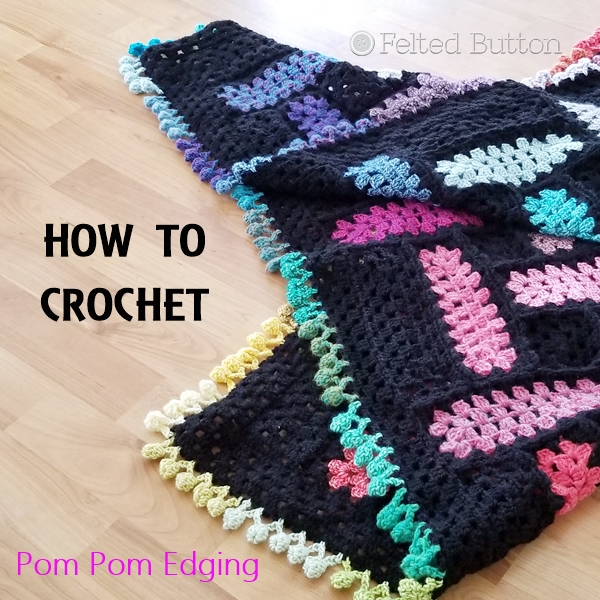 Felted Button Colorful Crochet Patterns Pom Pom Blanket Edging