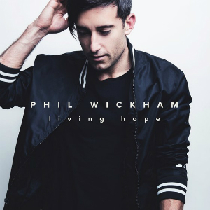 "Phil Wickham's ""Living Hope"" album"