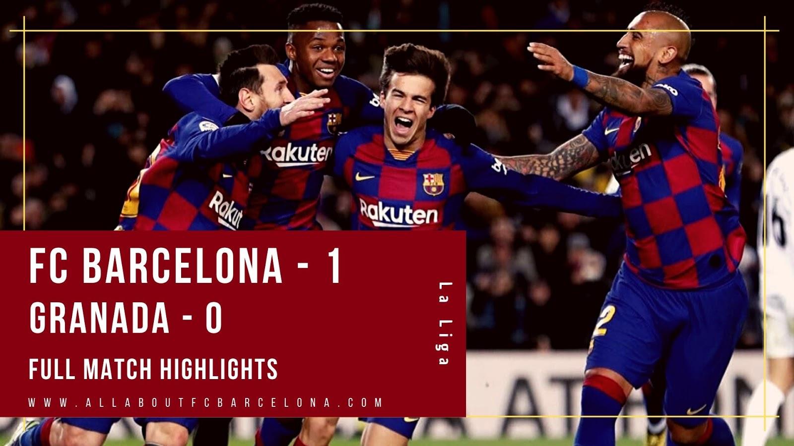 Fc Barcelona Vs Granada Highlights Video Fc Barcelona 1 Granada 0