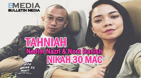 (TAHNIAH) Nedim Nazri Dan Nora Danish Nikah 30 Mac Ini