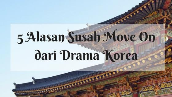5 Alasan Susah Move On dari Drama Korea