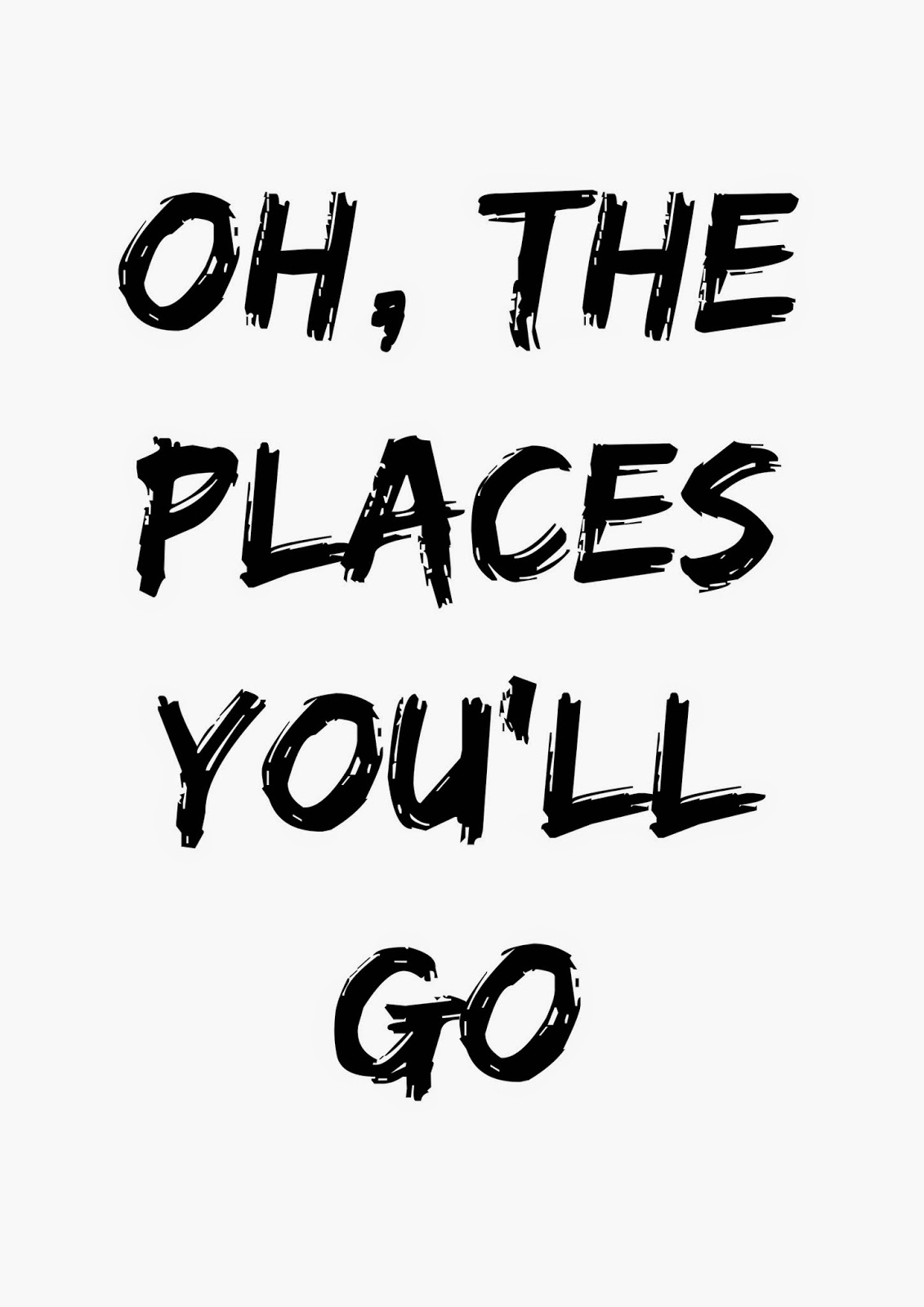 M A K E: OH , THE PLACES YOU'LL GO