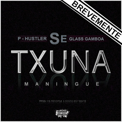 P-Hustler feat. Glass Gamboa - Se Txuna Maningue [Prod. by WB Records] (2o16) [DOWNLOAD]