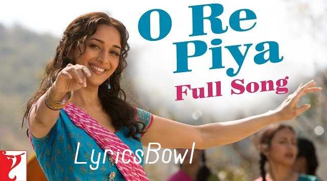 O Re Piya Lyrics - Aaja Nachle | LyricsBowl