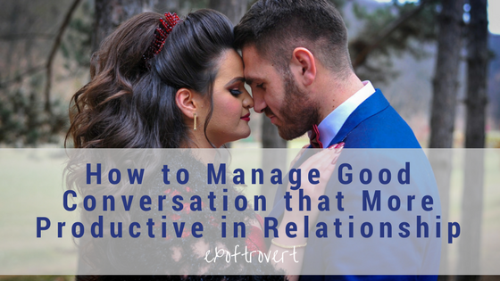 How to Manage Good Conversation that More Productive in Relationship