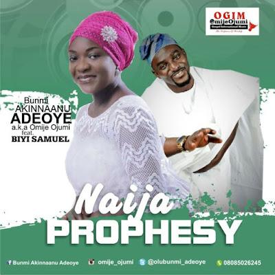 Music: Bunmi Akinnaanu Ft. Biyi Samuel – Naija Prophesy