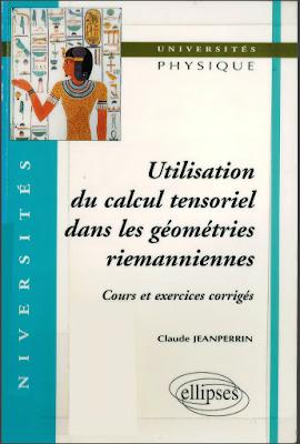 Cours et exercices corrigés - Utilisation du calcul tensoriel dans les géométries riemanniennes pdf