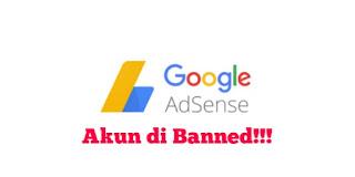 Penyebab Utama Akun Google Adsense Di Banned Oleh Pihak Google