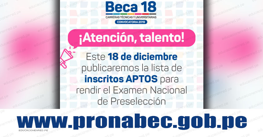 RESULTADOS BECA 18: Lista de Postulantes Aptos para Examen Nacional de Preselección (Martes 18 Diciembre) Convocatoria 2018 - PRONABEC - www.pronabec.gob.pe