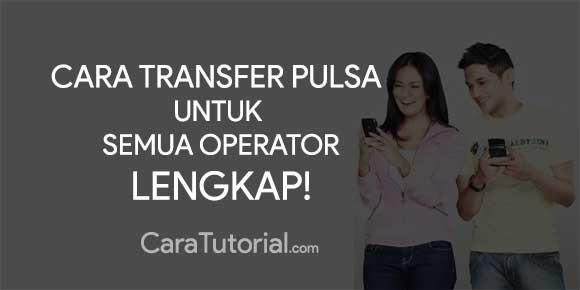 Cara Transfer Pulsa (Semua Operator) Update Terbaru!