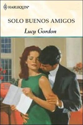 Lucy Gordon - Sólo buenos amigos