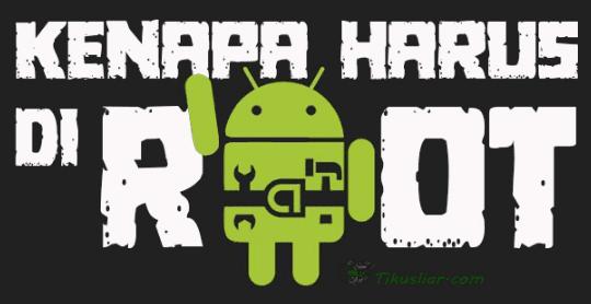Kenapa Android Harus di Root ? Ini Alasannya
