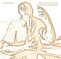 """Ακούστε το single των Dead Man - """"Get off my back"""" / """"Love on my brain"""""""
