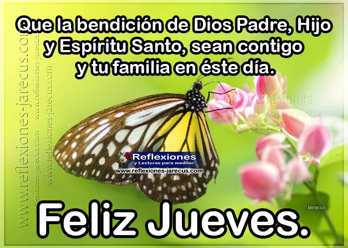 Feliz jueves, que la bendición de Dios Padre, Hijo y Espíritu Santo, sean contigo y tu familia en éste día.
