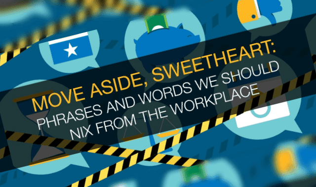 Move Aside, Sweetheart: Phrases And Words We Should Nix From The Workplace