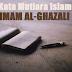 26+ Kata Mutiara Islam Imam Ghazali, Sang Pembela Islam