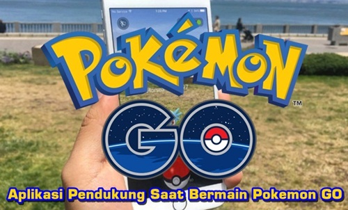 aplikasi pendukung pokemon go