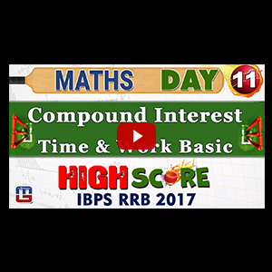 High Score | Compound Interest + Time & Work Basic | Day 11 | Maths | Latest Tricks | IBPS RRB 2017