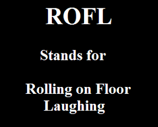 ROFL stands for Rolling on Floor Laughing