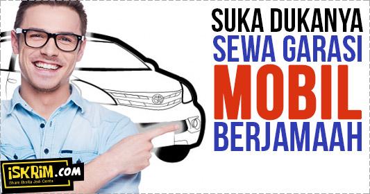 Suka Duka Menyewa Garasi Mobil Berjamaah Dekat Rumah_iskrim_com_
